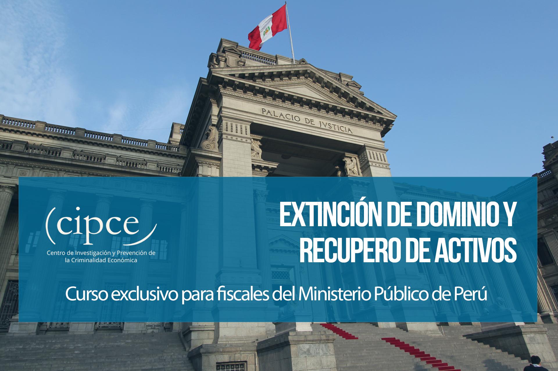 Extinción de Dominio y Recupero de Activos. Curso exclusivo para fiscales del Ministerio Público del Perú